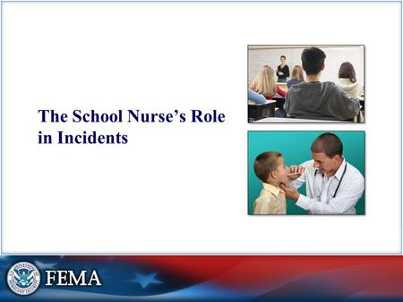 The School Nurse's Role in Incidents. Visual 2 Emergency Procedure Development Nurses' responsibilities may include:  Identifying potential problems.