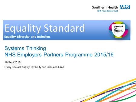 Equality Standard Equality, Diversity and Inclusion Equality Standard Equality, Diversity and Inclusion Systems Thinking NHS Employers Partners Programme.