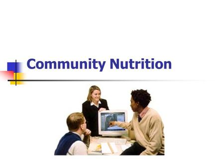 Community Nutrition. Aims to prevent problems related both to food insufficiencies and excesses, and to promote well- being through a secure and safe.