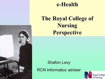 E-Health The Royal College of Nursing Perspective Shařon Levy RCN Informatics adviser.