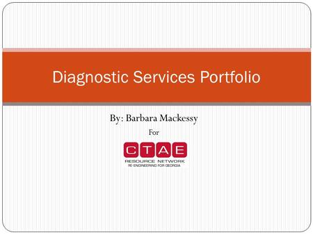 By: Barbara Mackessy For Diagnostic Services Portfolio.