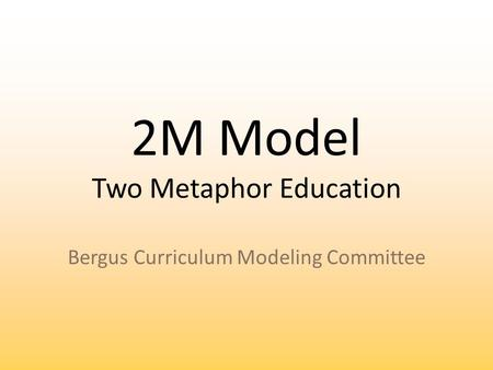 2M Model Two Metaphor Education Bergus Curriculum Modeling Committee.