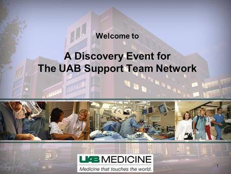 1 Welcome to A Discovery Event for The UAB Support Team Network 1.