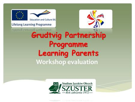 Grudtvig Partnership Programme Learning Parents Workshop evaluation.