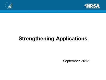Strengthening Applications September 2012. BHPr Application Review Criteria Detailed instructions/information about specific funding priorities will always.