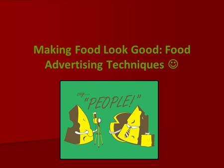 Making Food Look Good: Food Advertising Techniques.