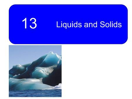 13 Liquids and Solids. 2 Chapter Goals 1.Kinetic-Molecular Description of Liquids and Solids 2.Intermolecular Attractions and Phase Changes The Liquid.