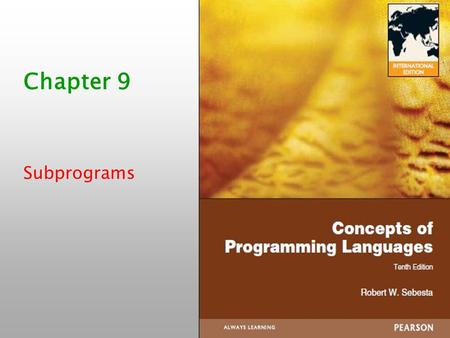 ISBN 0-321-33025-0 Chapter 9 Subprograms. 1-2 Chapter 9 Topics Introduction Fundamentals of Subprograms Design Issues for Subprograms Local Referencing.
