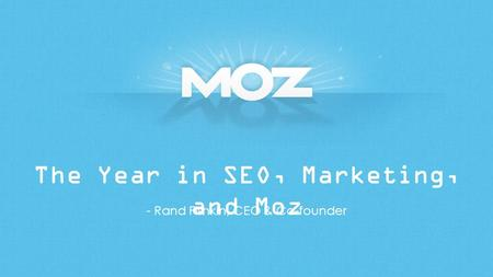 The Year in SEO, Marketing, and Moz - Rand Fishkin, CEO & Co-founder.