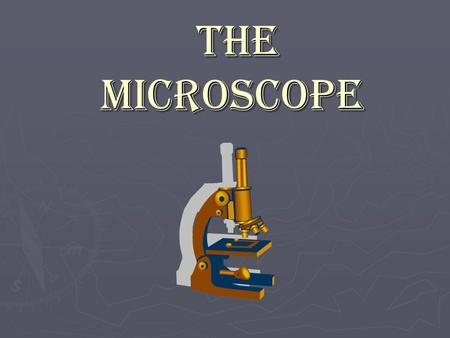 The Microscope The Microscope. The Microscope ► in the microscope and development of related biological techniques made our present knowledge of cell.