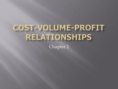 Chapter 2. Cost-volume-profit analysis examines the behavior of total revenues total costs operating income as changes occur in the output level selling.