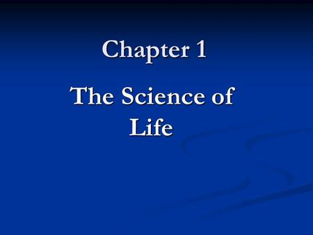 Chapter 1 The Science of Life. Objectives To introduce the characteristics that are shared by all living organisms, including ourselves To introduce the.