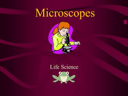 "Microscopes Life Science. What is a Microscope? Microscope: a tool used to make objects look larger than they really are. ""Micro""- means very small ""Scope""-"