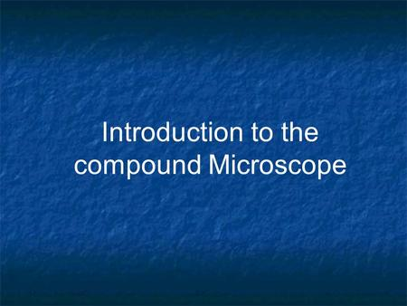 Introduction to the compound Microscope. Types of Microscopes Compound Microscope Stereoscope or dissecting scope Onion cells (100x) Cheek cells (400x)