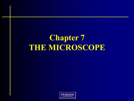 7-1 Chapter 7 THE MICROSCOPE. 7- Criminalistics, 10e Richard Saferstein © 2011, 2007, 2004, 2001, 1998, 1995 Pearson Higher Education, Upper Saddle River,