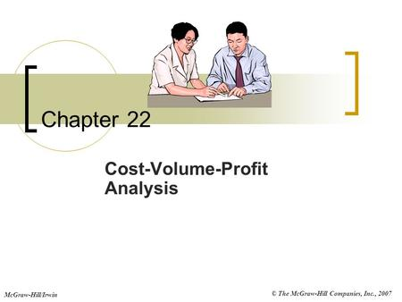 © The McGraw-Hill Companies, Inc., 2007 McGraw-Hill/Irwin Chapter 22 Cost-Volume-Profit Analysis.