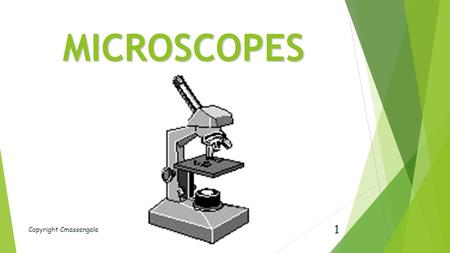 MICROSCOPES Copyright Cmassengale 1. Microscopy and Measurement produce an enlarged image of an object  Microscopes – produce an enlarged image of an.