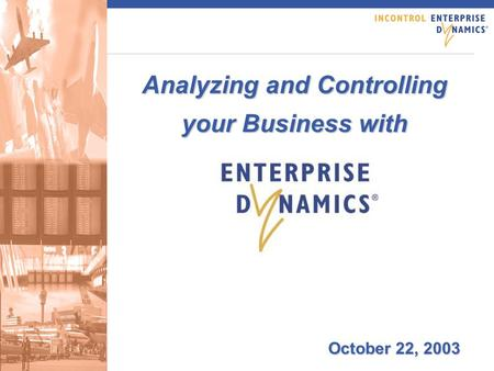 Analyzing and Controlling your Business with October 22, 2003.