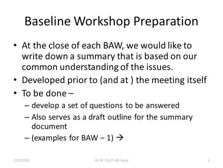 Baseline Workshop Preparation At the close of each BAW, we would like to write down a summary that is based on our common understanding of the issues.