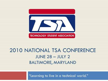 "2010 NATIONAL TSA CONFERENCE JUNE 28 – JULY 2 BALTIMORE, MARYLAND ""Learning to live in a technical world."""