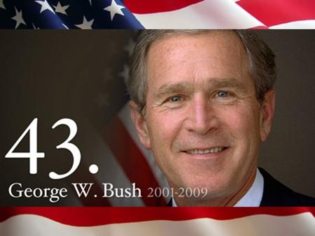 George Bush. George W. Bush Born in Connecticut on July 6, 1946 Was a businessman Family of politicians Governor of Texas.
