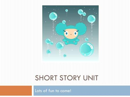 SHORT STORY UNIT Lots of fun to come! Element of a Short Story PlotCharacterSettingTheme Point of View.