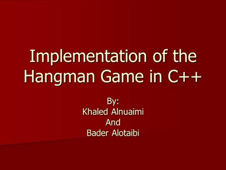 Implementation of the Hangman Game in C++ By: Khaled Alnuaimi And Bader Alotaibi.