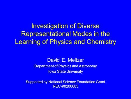 Investigation of Diverse Representational Modes in the Learning of Physics and Chemistry David E. Meltzer Department of Physics and Astronomy Iowa State.