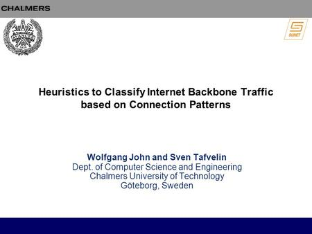 Heuristics to Classify Internet Backbone Traffic based on Connection Patterns Wolfgang John and Sven Tafvelin Dept. of Computer Science and Engineering.