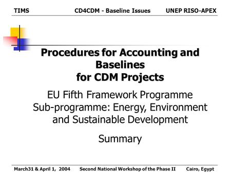 Procedures for Accounting and Baselines for CDM Projects EU Fifth Framework Programme Sub-programme: Energy, Environment and Sustainable Development Summary.