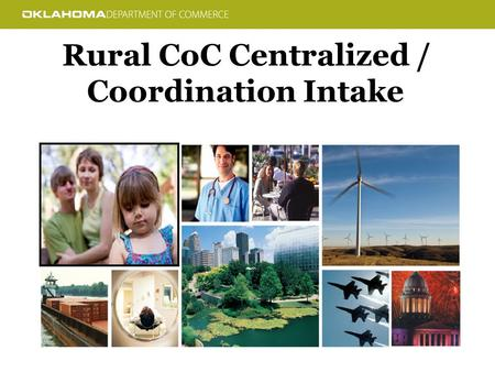 Rural CoC Centralized / Coordination Intake. Barriers – S IZE CoC No. of Counties Population (2010 Census) Area (SQ MILES) North Central 8334,596.008,173.