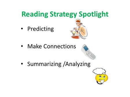 Reading Strategy Spotlight Predicting Make Connections Summarizing /Analyzing.