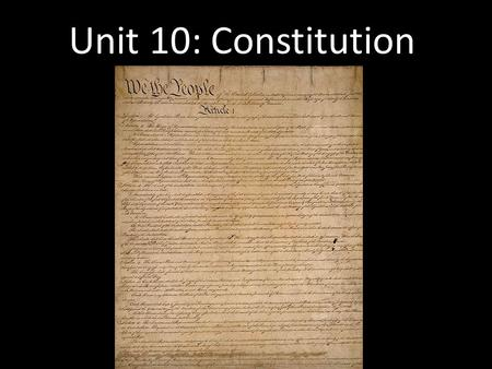 Unit 10: Constitution. Articles of Confederation First gov't of US after Revolution – Unicameral legislature – Each state had one vote. Strong state gov't.