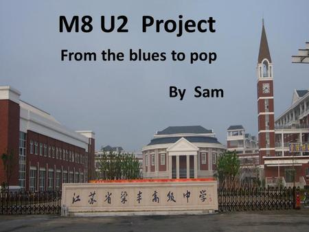 M8 U2 Project From the blues to pop By Sam.
