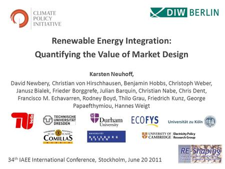 Renewable Energy Integration: Quantifying the Value of Market Design Karsten Neuhoff, David Newbery, Christian von Hirschhausen, Benjamin Hobbs, Christoph.