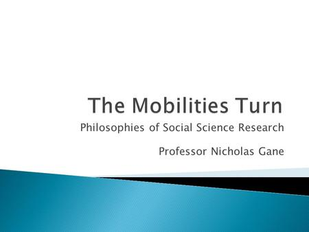 Philosophies of Social Science Research Professor Nicholas Gane.