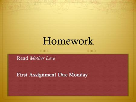 Homework Read Mother Love First Assignment Due Monday.