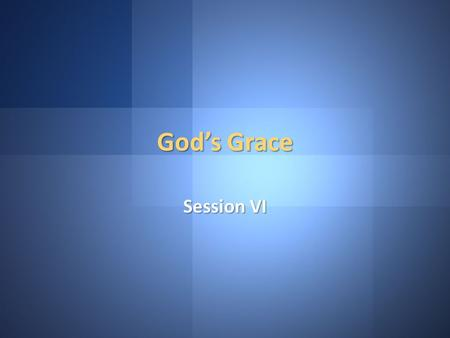 God's Grace SessionVI Session VI. Philippians 2:6-11 Who, although He existed in the form of God, did not regard equality with God a thing to be grasped,