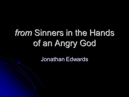 From Sinners in the Hands of an Angry God Jonathan Edwards.