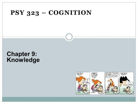 PSY 323 – COGNITION Chapter 9: Knowledge.  Categorization ◦ Process by which things are placed into groups  Concept ◦ Mental groupings of similar objects,