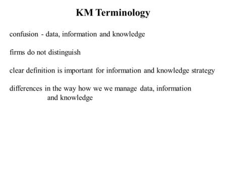 KM Terminology confusion - data, information and knowledge firms do not distinguish clear definition is important for information and knowledge strategy.