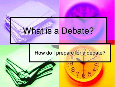 What is a Debate? How do I prepare for a debate?.