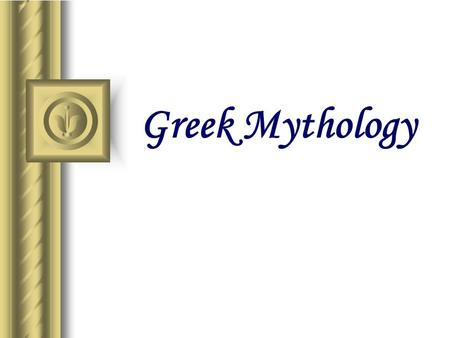 Greek Mythology This presentation will probably involve audience discussion, which will create action items. Use PowerPoint to keep track of these action.