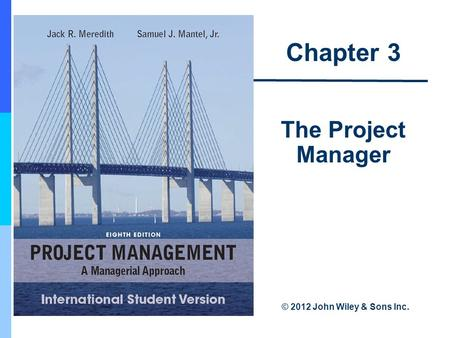 Chapter 3 The Project Manager © 2012 John Wiley & Sons Inc.