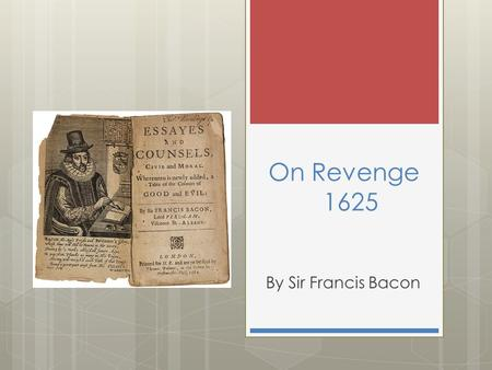 francis bacons 1625 essay on revenge Of revenge is a good one: short & pithy i don't know why bacon chose to place this one so near the top of the list it's fourth, after truth, death, and religions.