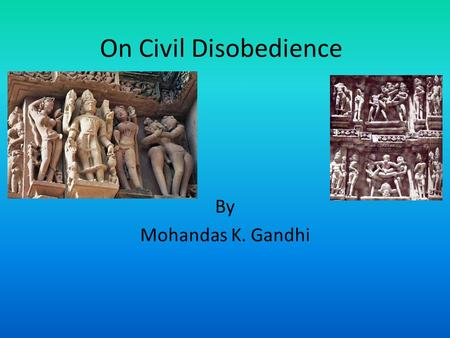 On Civil Disobedience By Mohandas K. Gandhi.