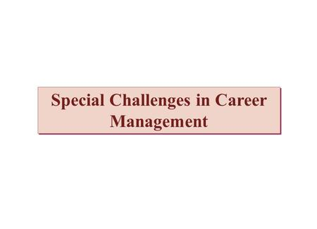 Special Challenges in Career Management. Overview  Socialization  Dual career paths  Helping plateaued employees  Work-life conflict  Dealing with.