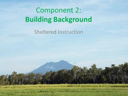 Component 2: Building Background Sheltered Instruction.