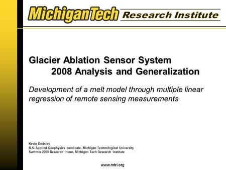 Www.mtri.org Glacier Ablation Sensor System 2008 Analysis and Generalization Development of a melt model through multiple linear regression of remote sensing.