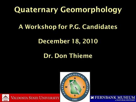 Quaternary Geomorphology A Workshop for P.G. Candidates December 18, 2010 Dr. Don Thieme.